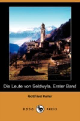 Die Leute Von Seldwyla, Erster Band (Dodo Press) 9781409928461