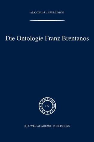Die Ontologie Franz Brentanos 9781402018596