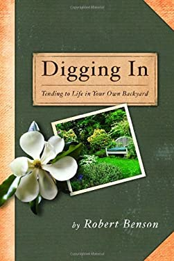 Digging in: Tending to Life in Your Own Backyard 9781400071739