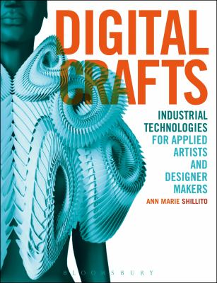 Digital Crafts: Industrial Technologies for Applied Artists and Designer Makers 9781408127773