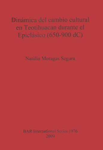 Dinamica del Cambio Cultural En Teotihuacan Durante El Epiclasico (650-900 DC) 9781407305080