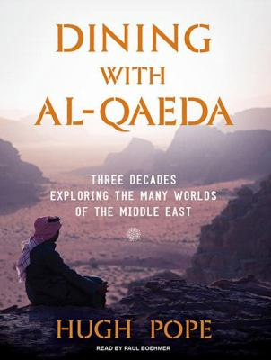 Dining with Al-Qaeda: Three Decades Exploring the Many Worlds of the Middle East 9781400116515