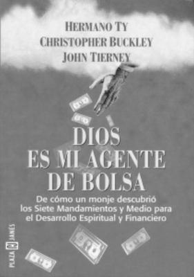 Dios Es Mi Agente de Bolsa: de Como un Monje Descubrio los Siete Mandamientos y Medio Para el Desarrollo Espiritual y Financiero = God is My Broker 9781400001057