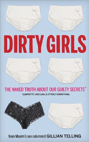 Dirty Girls: The Naked Truth about Our Guilty Secrets (Unpretty, Unclean, and Utterly Horrifying) 9781402242038