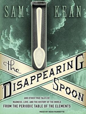 The Disappearing Spoon: And Other True Tales of Madness, Love, and the History of the World from the Periodic Table of the Elements 9781400149520