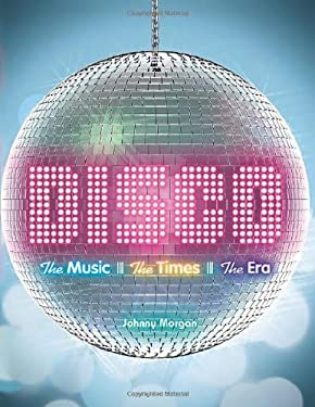 Disco: The Music, the Times, the Era 9781402780356