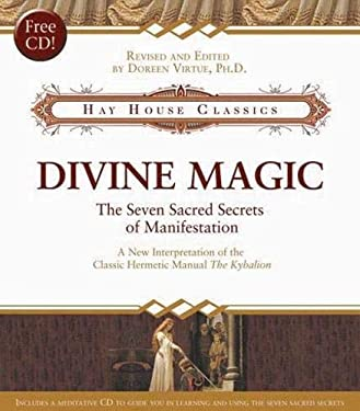 Divine Magic: The Seven Sacred Secrets of Manifestation [With CD] 9781401910334