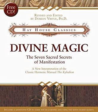 Divine Magic: The Seven Sacred Secrets of Manifestation [With CD]