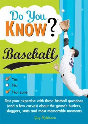 Do You Know Baseball?: Test Your Expertise with These Fastball Questions (and a Few Curves) about the Games Hurlers, Sluggers, STATS and Most 9781402212314