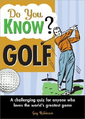 Do You Know Golf?: A Challenging Quiz for Anyone Who Loves the World's Greatest Game 9781402214554