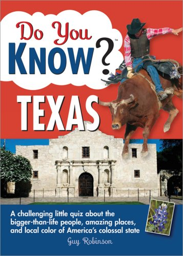 Do You Know Texas?: A Challenging Little Quiz about the Bigger-Than-Life People, Amazing Places and Local Color of America's Colossal Stat 9781402213007