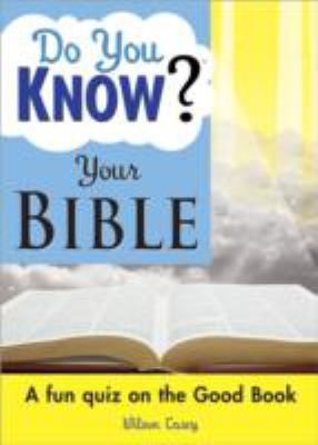 Do You Know Your Bible?: A Fun Quiz on the Good Book 9781402208843