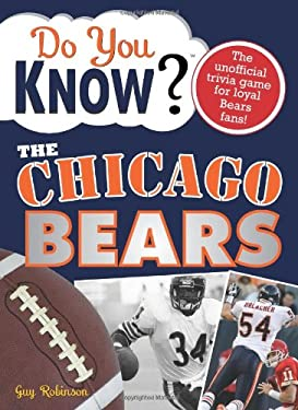 Do You Know the Chicago Bears?: A Hard-Hitting Quiz for Tailgaters, Referee-Haters, Armchair Quarterbacks, and Anyone Who'd Kill for Their Team 9781402214608