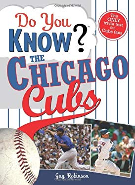 Do You Know the Chicago Cubs?: Test Your Expertise with These Fastball Questions (and a Few Curves) about Your Favorite Team's Hurlers, Sluggers, Sta 9781402214219