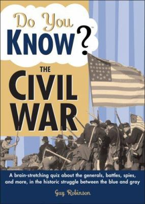 Do You Know the Civil War?: A Brain-Stretching Quiz about the Historic Struggle Between the Blue and Gray