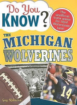Do You Know the Michigan Wolverines?: A Hard-Hitting Quiz for Tailgaters, Referee-Haters, Armchair Quarterbacks, and Anyone Who'd Kill for Their Team 9781402214158