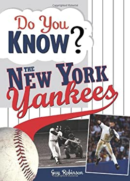 Do You Know the New York Yankees?: Test Your Expertise with These Fastball Questions (and a Few Curves) about Your Favorite Team's Hurlers, Sluggers,