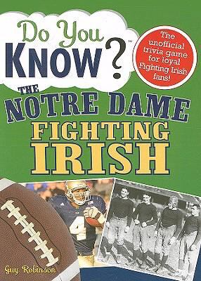 Do You Know the Notre Dame Fighting Irish?: A Hard-Hitting Quiz for Tailgaters, Referee-Haters, Armchair Quarterbacks, and Anyone Who'd Kill for Their 9781402214592