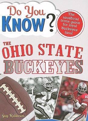 Do You Know the Ohio State Buckeyes?: A Hard-Hitting Quiz for Tailgaters, Referee-Haters, Armchair Quarterbacks, and Anyone Who'd Kill for Their Team 9781402214165