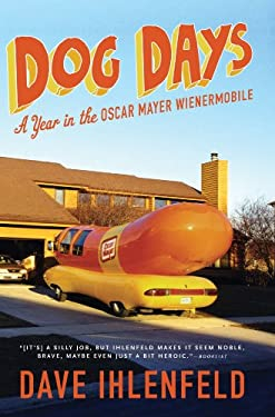 Dog Days: A Year in the Oscar Mayer Wienermobile 9781402776106