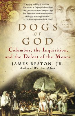 Dogs of God: Columbus, the Inquisition, and the Defeat of the Moors 9781400031917