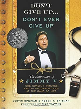 Don't Give Up... Don't Ever Give Up: The Inspiration of Jimmy V, One Coach, 11 Minutes, and an Uncommon Look at the Game of Life [With DVD]
