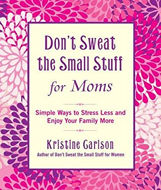 Don't Sweat the Small Stuff for Moms: Simple Ways to Stress Less and Enjoy Your Family More 9781401310691