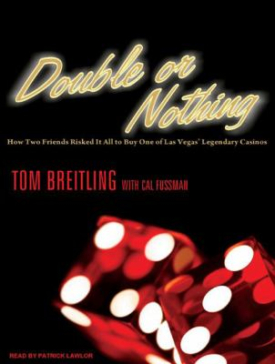 Double or Nothing: How Two Friends Risked It All to Buy One of Las Vegas' Legendary Casinos 9781400156115