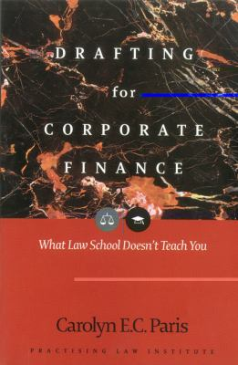 Drafting for Corporate Finance: What Law School Doesn't Teach You 9781402408823