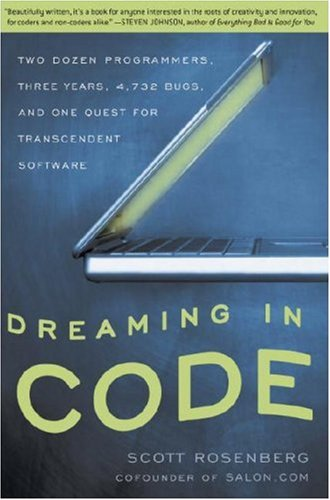 Dreaming in Code: Two Dozen Programmers, Three Years, 4,732 Bugs, and One Quest for Transcendent Software 9781400082476