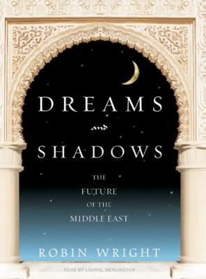 Dreams and Shadows: The Future of the Middle East 9781400105977