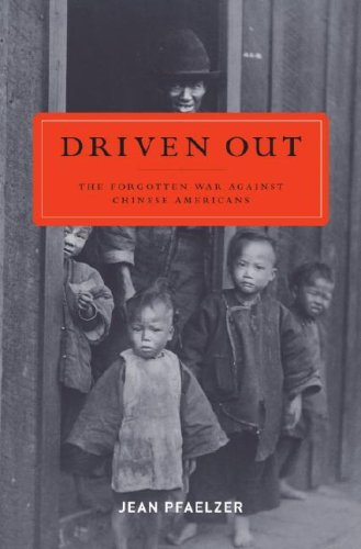 Driven Out: The Forgotten War Against Chinese Americans 9781400061341