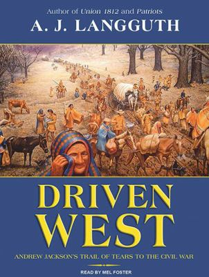 Driven West: Andrew Jackson's Trail of Tears to the Civil War 9781400168491