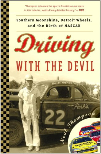 Driving with the Devil: Southern Moonshine, Detroit Wheels, and the Birth of NASCAR 9781400082261