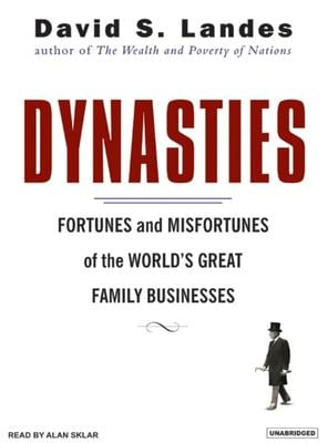 Dynasties: Fortunes and Misfortunes of the World's Great Family Businesses 9781400152797