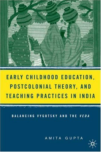 Early Childhood Education, Postcolonial Theory, and Teaching Practices in India: Balancing Vygotsky and the Veda 9781403971142