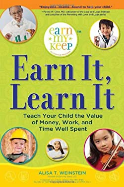 Earn It, Learn It: Teach Your Child the Value of Money, Work, and Time Well Spent 9781402242076