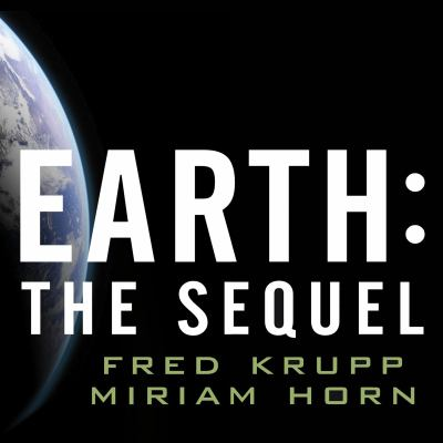 Earth: The Sequel: The Race to Reinvent Energy and Stop Global Warming 9781400157082