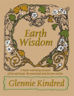Earth Wisdom: A Heartwarming Mixture of the Spiritual, the Practical, and the Proactive 9781401904692