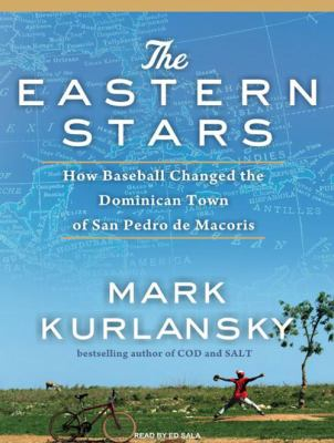 The Eastern Stars: How Baseball Changed the Dominican Town of San Pedro de Macoris 9781400114313