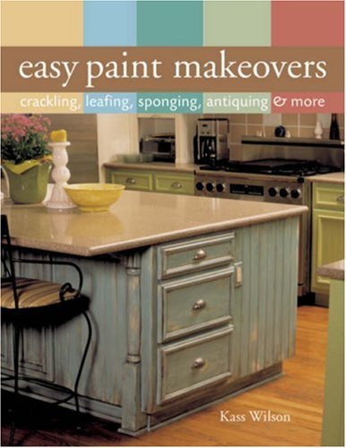 Easy Paint Makeovers: Crackling, Leafing, Sponging, Antiquing & More 9781402753718