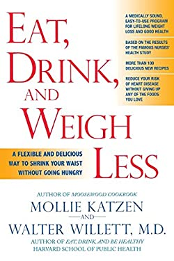 Eat, Drink, & Weigh Less: A Flexible and Delicious Way to Shrink Your Waist Without Going Hungry 9781401308926