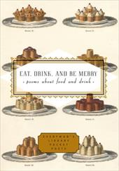 Eat, Drink, and Be Merry: Poems about Food and Drink 6022167