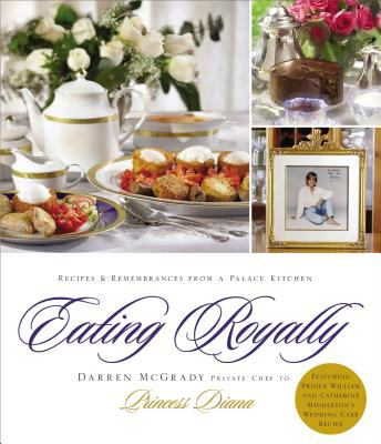 Eating Royally: Recipes and Remembrances from a Palace Kitchen 9781401603212