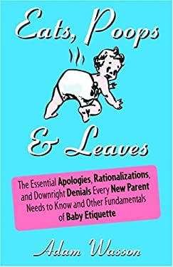 Eats, Poops & Leaves: The Essential Apologies, Rationalizations, and Downright Denials Every New Parent Needs to Know and Other Fundamentals 9781400097531