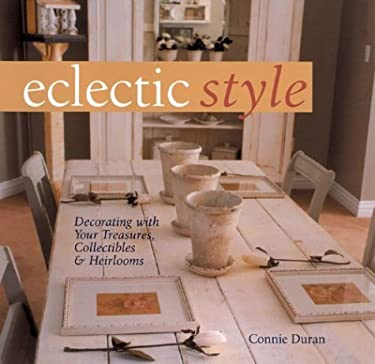 Eclectic Style: Decorating with Your Treasures, Collectibles & Heirlooms 9781402718533