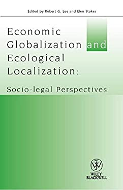 Economic Globalization and Ecological Localization: Socio-Legal Perspectives 9781405192934