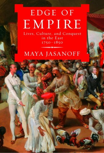 Edge of Empire: Lives, Culture, and Conquest in the East, 1750-1850 9781400041671