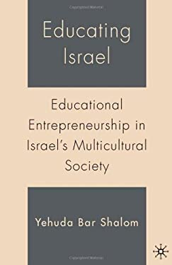 Educating Israel: Educational Entrepreneurship in Israel's Multicultural Society 9781403972743