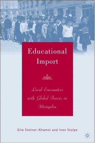 Educational Import: Local Encounters with Global Forces in Mongolia 9781403968111